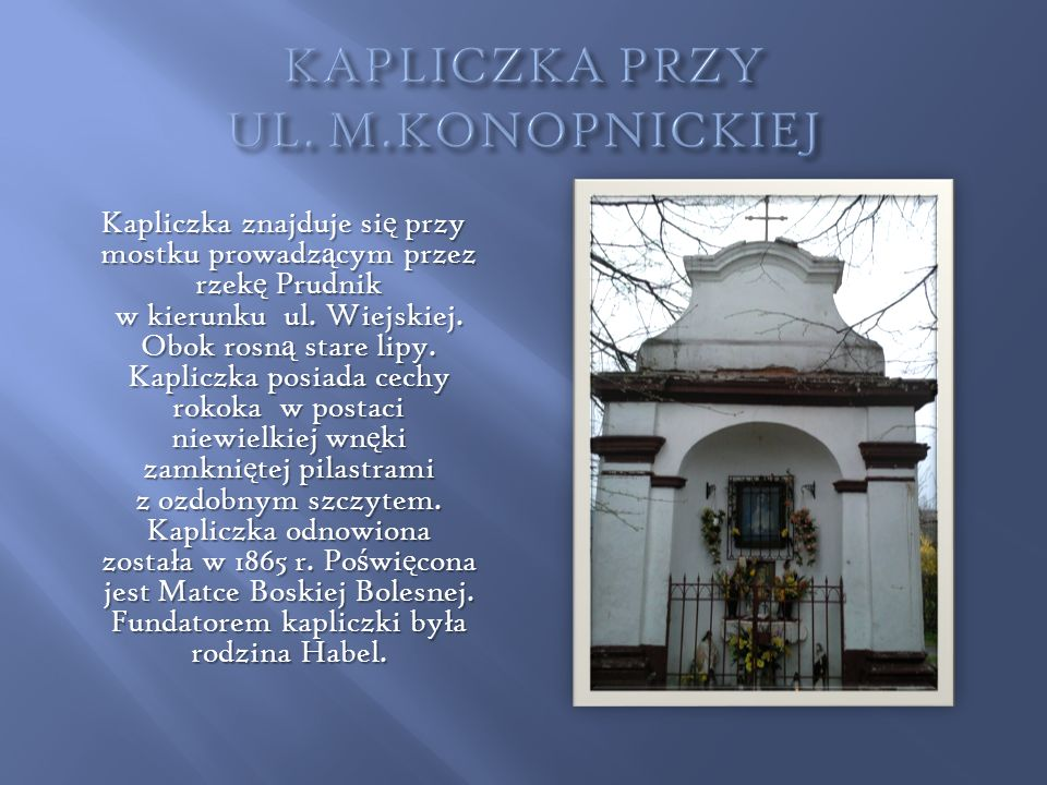 Kaplica ta znajduje si ę przy ul.Jesionkowej (skrzy ż owanie z ul.