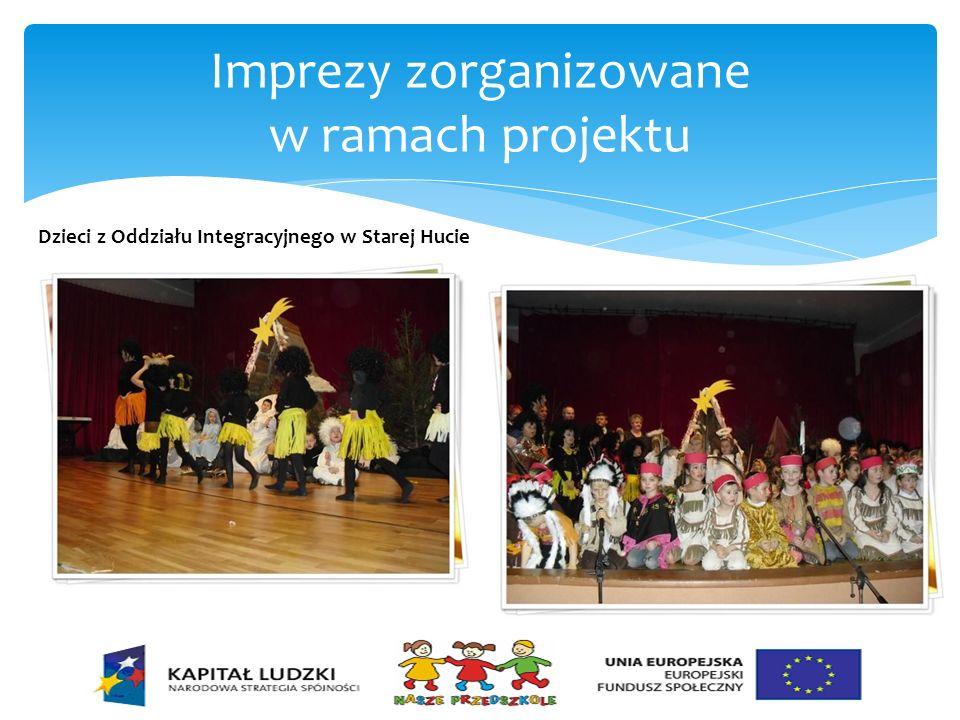 Imprezy zorganizowane w ramach projektu Dzieci z Oddziału Integracyjnego w Starej Hucie
