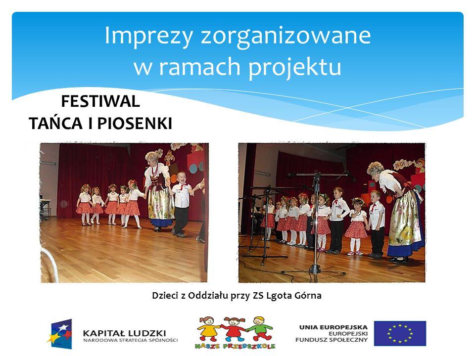 Imprezy zorganizowane w ramach projektu FESTIWAL TAŃCA I PIOSENKI Dzieci z Oddziału przy ZS Lgota Górna
