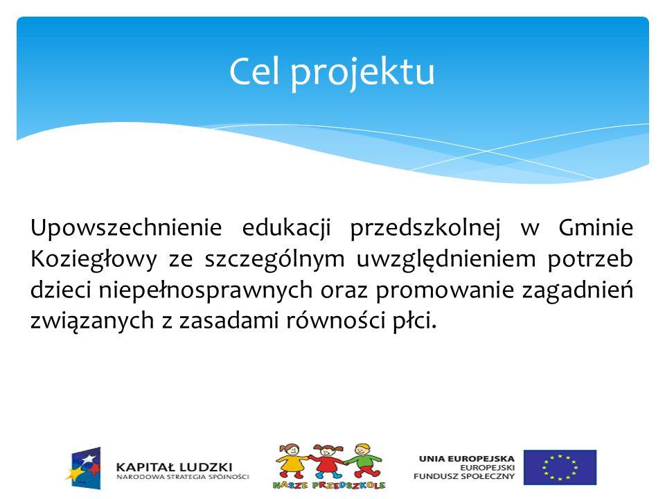 Cel projektu Upowszechnienie edukacji przedszkolnej w Gminie Koziegłowy ze szczególnym uwzględnieniem potrzeb dzieci niepełnosprawnych oraz promowanie