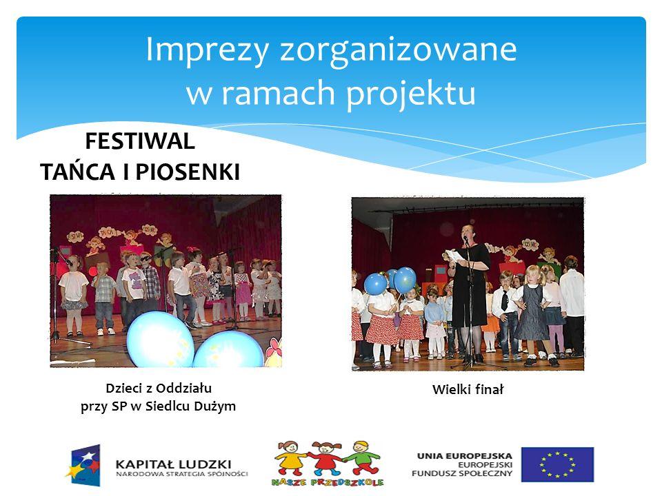 Imprezy zorganizowane w ramach projektu FESTIWAL TAŃCA I PIOSENKI Dzieci z Oddziału przy SP w Siedlcu Dużym Wielki finał