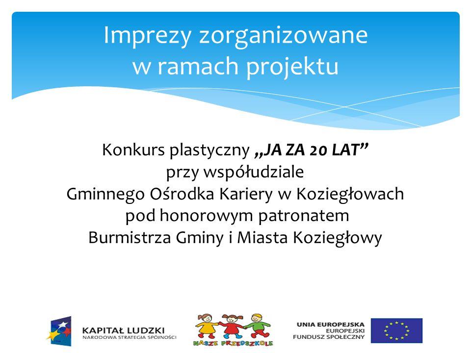 Imprezy zorganizowane w ramach projektu Konkurs plastyczny JA ZA 20 LAT przy współudziale Gminnego Ośrodka Kariery w Koziegłowach pod honorowym patron