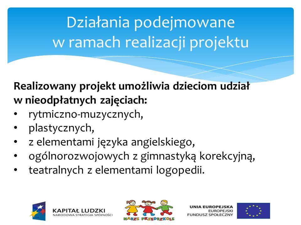 Działania podejmowane w ramach realizacji projektu Realizowany projekt umożliwia dzieciom udział w nieodpłatnych zajęciach: rytmiczno-muzycznych, plas