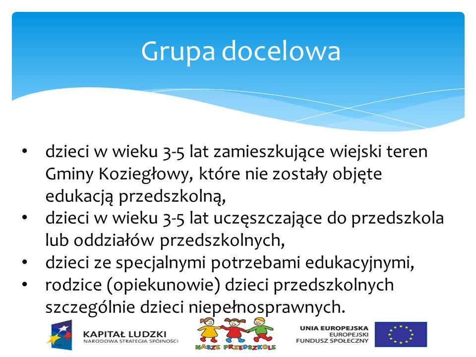 Grupa docelowa dzieci w wieku 3-5 lat zamieszkujące wiejski teren Gminy Koziegłowy, które nie zostały objęte edukacją przedszkolną, dzieci w wieku 3-5