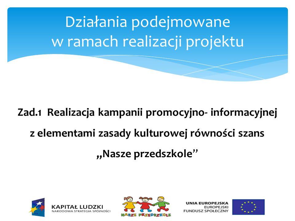 Działania podejmowane w ramach realizacji projektu Zad.1 Realizacja kampanii promocyjno- informacyjnej z elementami zasady kulturowej równości szans N