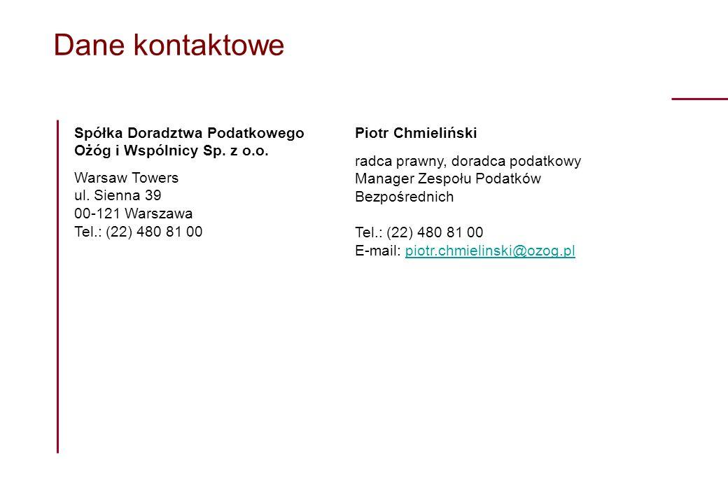 Dane kontaktowe Spółka Doradztwa Podatkowego Ożóg i Wspólnicy Sp. z o.o. Warsaw Towers ul. Sienna 39 00-121 Warszawa Tel.: (22) 480 81 00 Piotr Chmiel