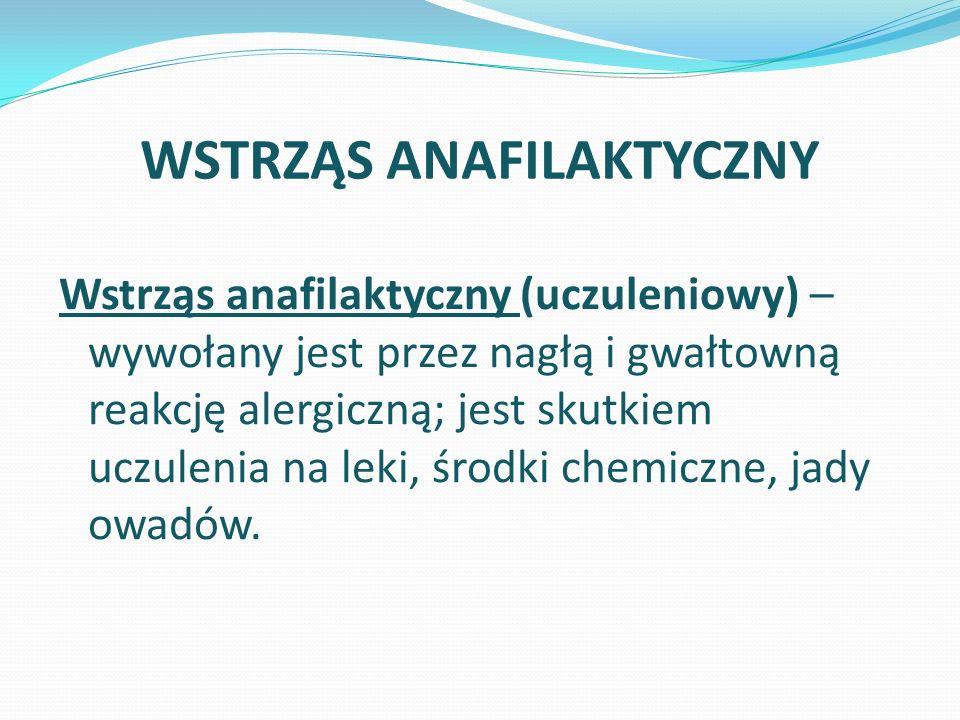WSTRZĄS ANAFILAKTYCZNY Wstrząs anafilaktyczny (uczuleniowy) – wywołany jest przez nagłą i gwałtowną reakcję alergiczną; jest skutkiem uczulenia na lek