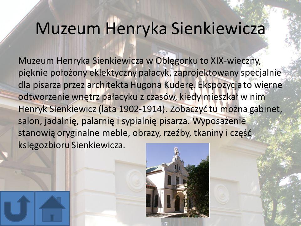 Muzeum Henryka Sienkiewicza Muzeum Henryka Sienkiewicza w Oblęgorku to XIX-wieczny, pięknie położony eklektyczny pałacyk, zaprojektowany specjalnie dl