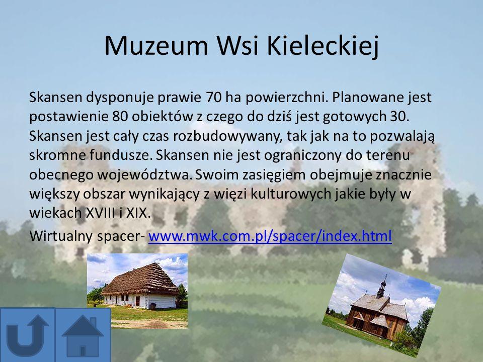 Muzeum Wsi Kieleckiej Skansen dysponuje prawie 70 ha powierzchni. Planowane jest postawienie 80 obiektów z czego do dziś jest gotowych 30. Skansen jes