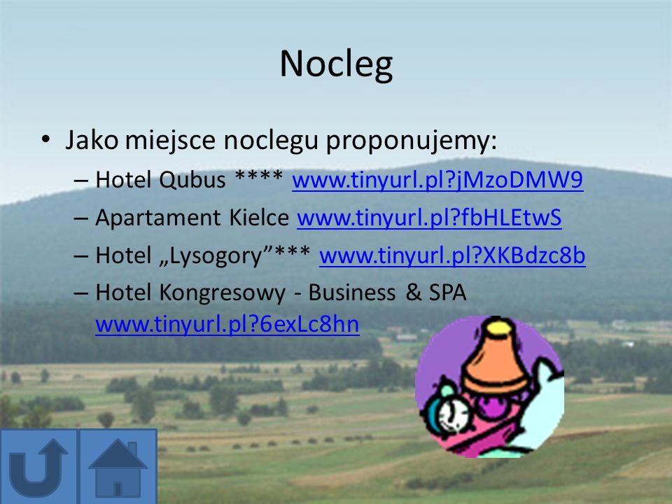 Nocleg Jako miejsce noclegu proponujemy: – Hotel Qubus **** www.tinyurl.pl?jMzoDMW9www.tinyurl.pl?jMzoDMW9 – Apartament Kielce www.tinyurl.pl?fbHLEtwS