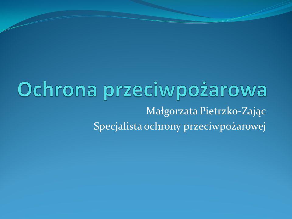 Małgorzata Pietrzko-Zając Specjalista ochrony przeciwpożarowej