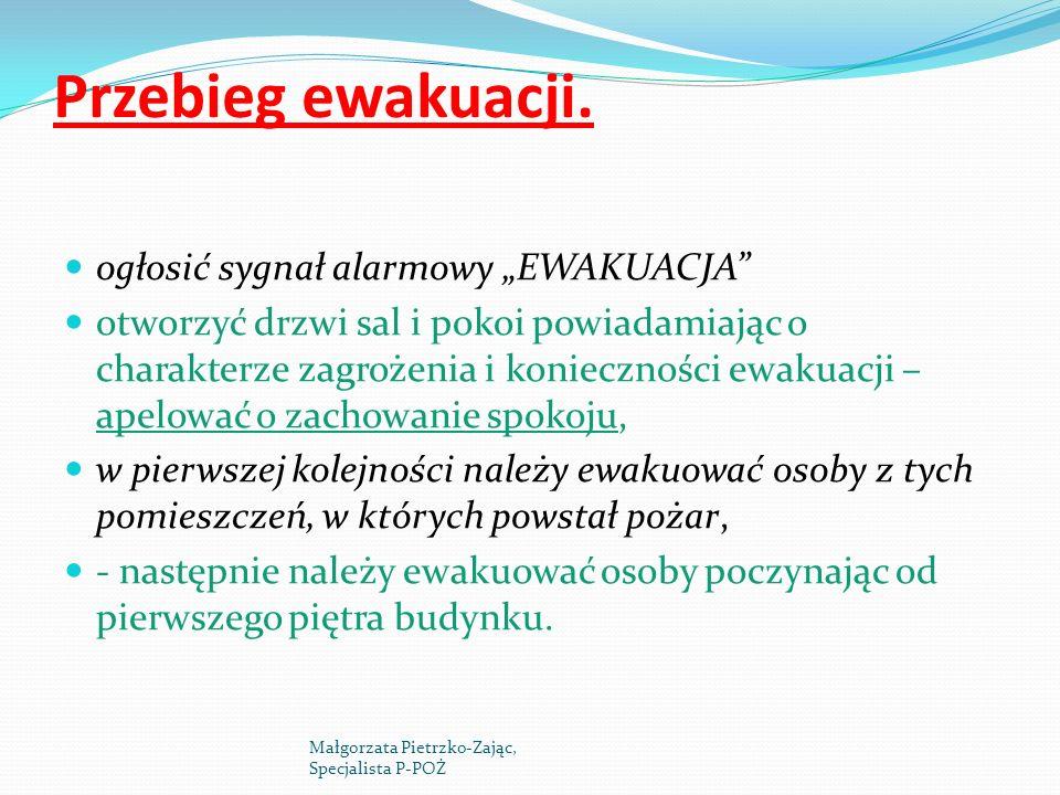Przebieg ewakuacji. ogłosić sygnał alarmowy EWAKUACJA otworzyć drzwi sal i pokoi powiadamiając o charakterze zagrożenia i konieczności ewakuacji – ape