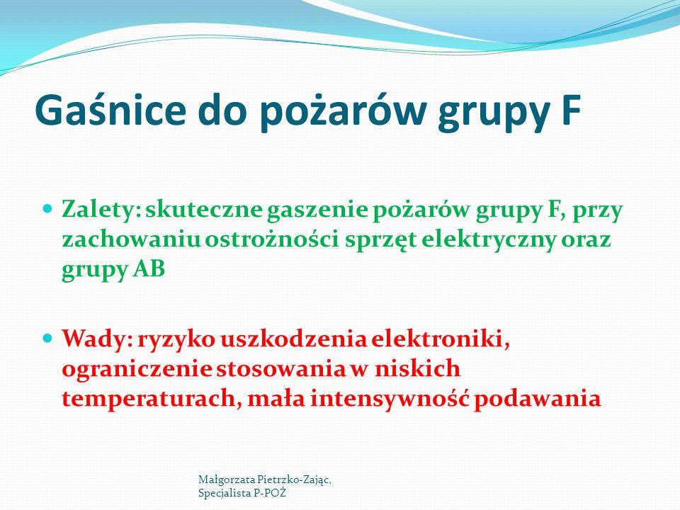 Gaśnice do pożarów grupy F Zalety: skuteczne gaszenie pożarów grupy F, przy zachowaniu ostrożności sprzęt elektryczny oraz grupy AB Wady: ryzyko uszko