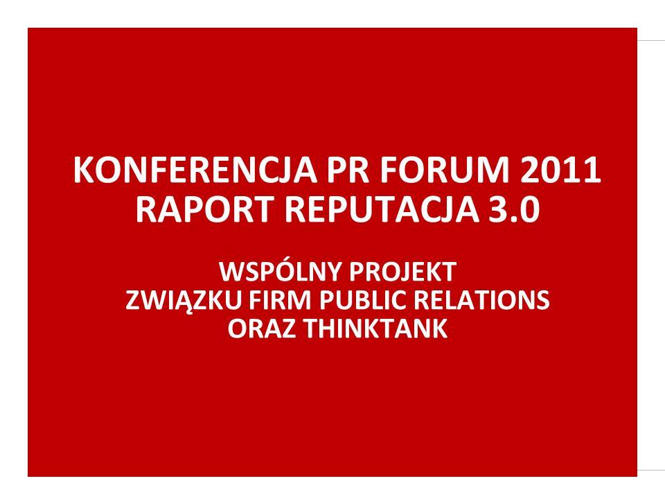KONFERENCJA PR FORUM 2011 RAPORT REPUTACJA 3.0 WSPÓLNY PROJEKT ZWIĄZKU FIRM PUBLIC RELATIONS ORAZ THINKTANK