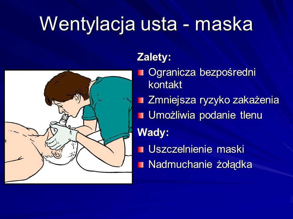 Wentylacja usta - maska Zalety: Ogranicza bezpośredni kontakt Zmniejsza ryzyko zakażenia Umożliwia podanie tlenu Wady: Uszczelnienie maski Nadmuchanie