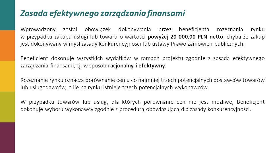 Zasada efektywnego zarządzania finansami Wprowadzony został obowiązek dokonywania przez beneficjenta rozeznania rynku w przypadku zakupu usługi lub towaru o wartości powyżej 20 000,00 PLN netto, chyba że zakup jest dokonywany w myśl zasady konkurencyjności lub ustawy Prawo zamówień publicznych.