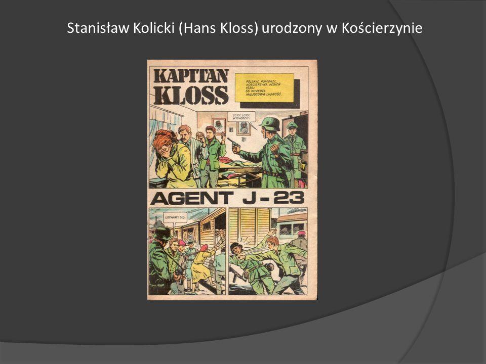 Stanisław Kolicki (Hans Kloss) urodzony w Kościerzynie