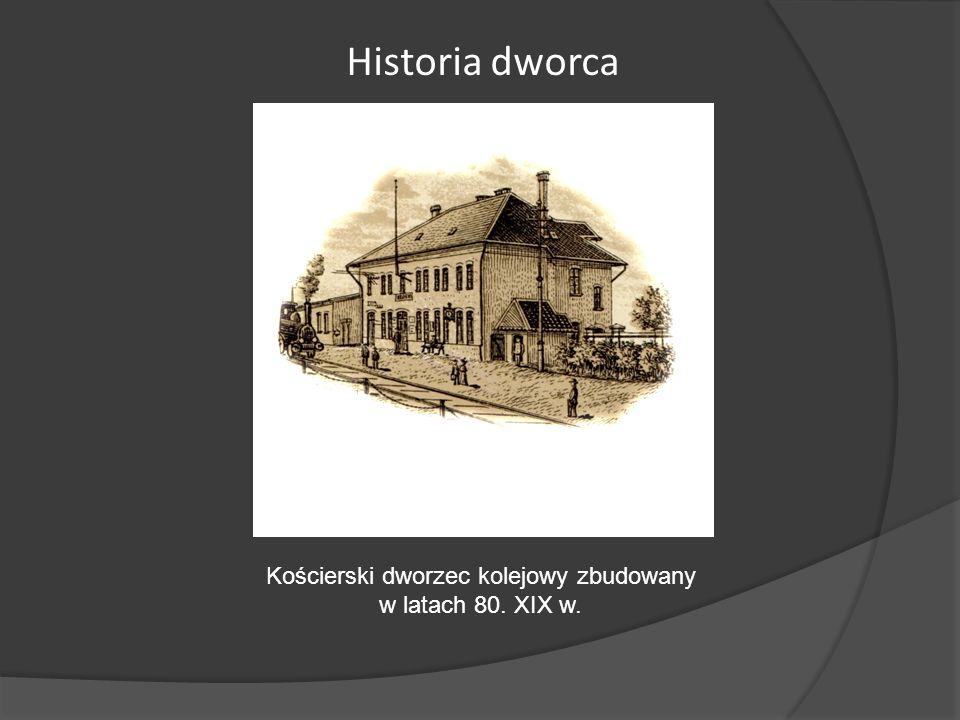 Historia dworca Kościerski dworzec kolejowy zbudowany w latach 80. XIX w.