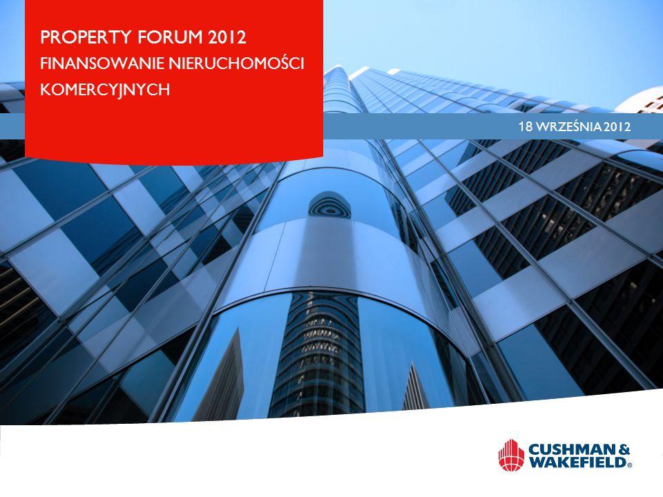 PROPERTY FORUM 2012 FINANSOWANIE NIERUCHOMOŚCI KOMERCYJNYCH 18 WRZEŚNIA 2012