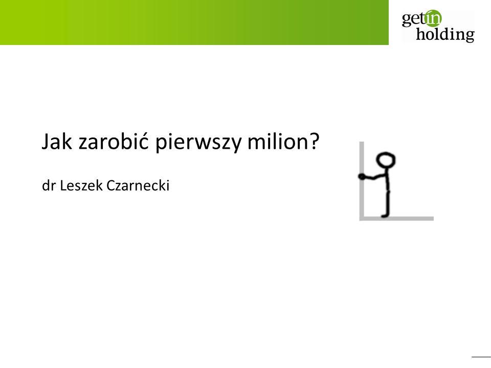 Jak zarobić pierwszy milion? dr Leszek Czarnecki