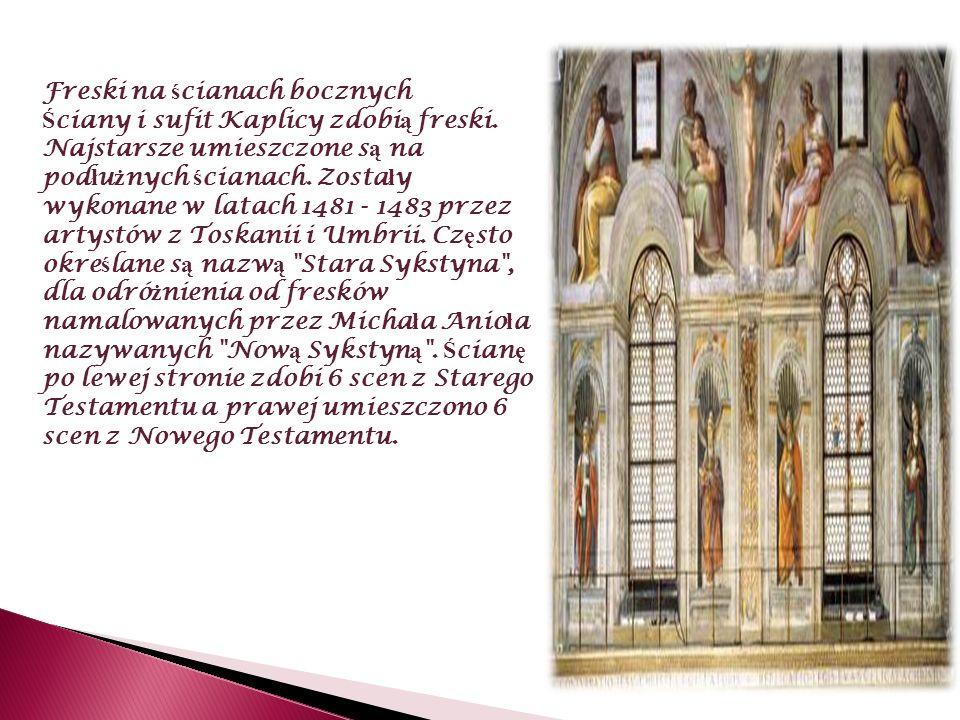 Freski na ś cianach bocznych Ś ciany i sufit Kaplicy zdobi ą freski. Najstarsze umieszczone s ą na pod ł u ż nych ś cianach. Zosta ł y wykonane w lata