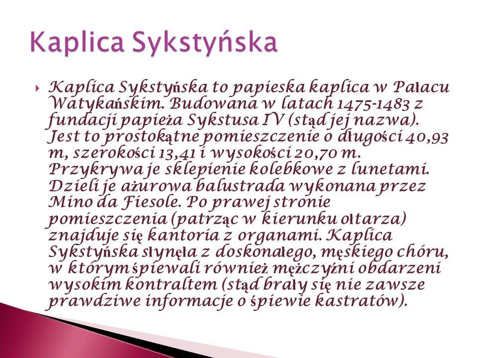 Kaplica Syksty ń ska to papieska kaplica w Pa ł acu Watyka ń skim. Budowana w latach 1475-1483 z fundacji papie ż a Sykstusa IV (st ą d jej nazwa). Je