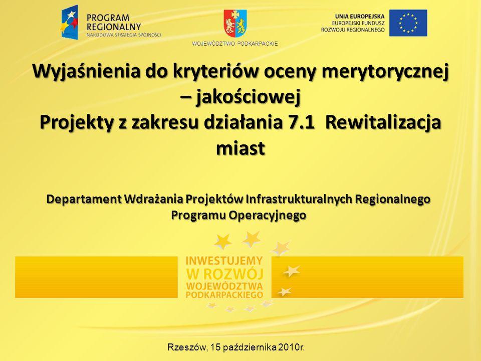 Wyjaśnienia do kryteriów oceny merytorycznej – jakościowej Projekty z zakresu działania 7.1 Rewitalizacja miast Rzeszów, 15 października 2010r.