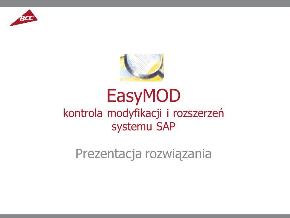 EasyMOD kontrola modyfikacji i rozszerzeń systemu SAP Prezentacja rozwiązania