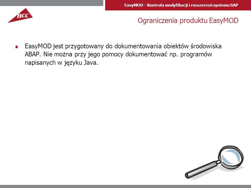 EasyMOD – Kontrola modyfikacji i rozszerzeń systemu SAP Ograniczenia produktu EasyMOD EasyMOD jest przygotowany do dokumentowania obiektów środowiska