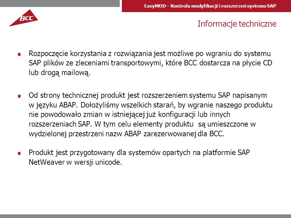 EasyMOD – Kontrola modyfikacji i rozszerzeń systemu SAP Informacje techniczne Rozpoczęcie korzystania z rozwiązania jest możliwe po wgraniu do systemu