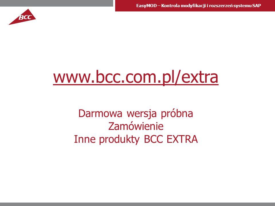 EasyMOD – Kontrola modyfikacji i rozszerzeń systemu SAP www.bcc.com.pl/extra Darmowa wersja próbna Zamówienie Inne produkty BCC EXTRA