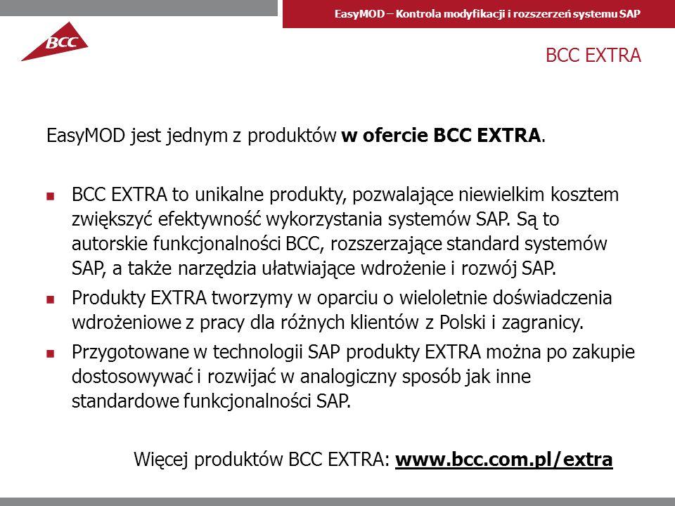 EasyMOD – Kontrola modyfikacji i rozszerzeń systemu SAP BCC EXTRA EasyMOD jest jednym z produktów w ofercie BCC EXTRA. BCC EXTRA to unikalne produkty,
