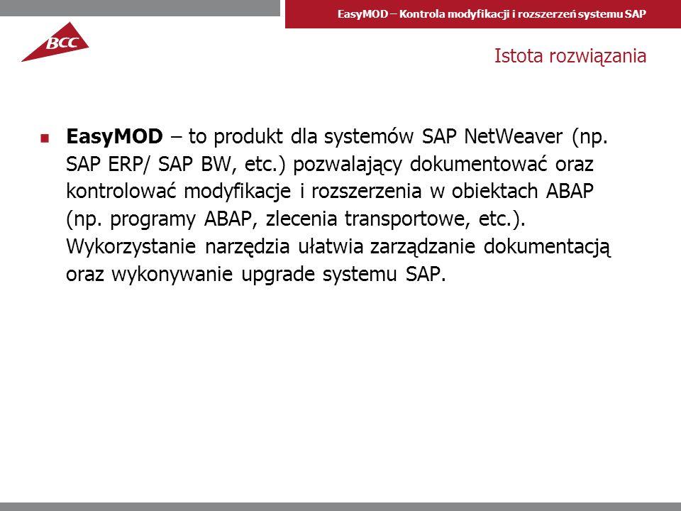 EasyMOD – Kontrola modyfikacji i rozszerzeń systemu SAP Istota rozwiązania EasyMOD – to produkt dla systemów SAP NetWeaver (np. SAP ERP/ SAP BW, etc.)