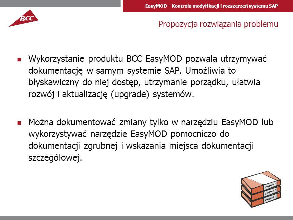 EasyMOD – Kontrola modyfikacji i rozszerzeń systemu SAP Propozycja rozwiązania problemu Wykorzystanie produktu BCC EasyMOD pozwala utrzymywać dokument