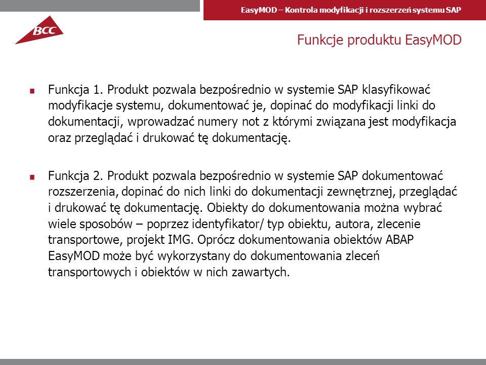 EasyMOD – Kontrola modyfikacji i rozszerzeń systemu SAP Funkcje produktu EasyMOD Funkcja 1. Produkt pozwala bezpośrednio w systemie SAP klasyfikować m