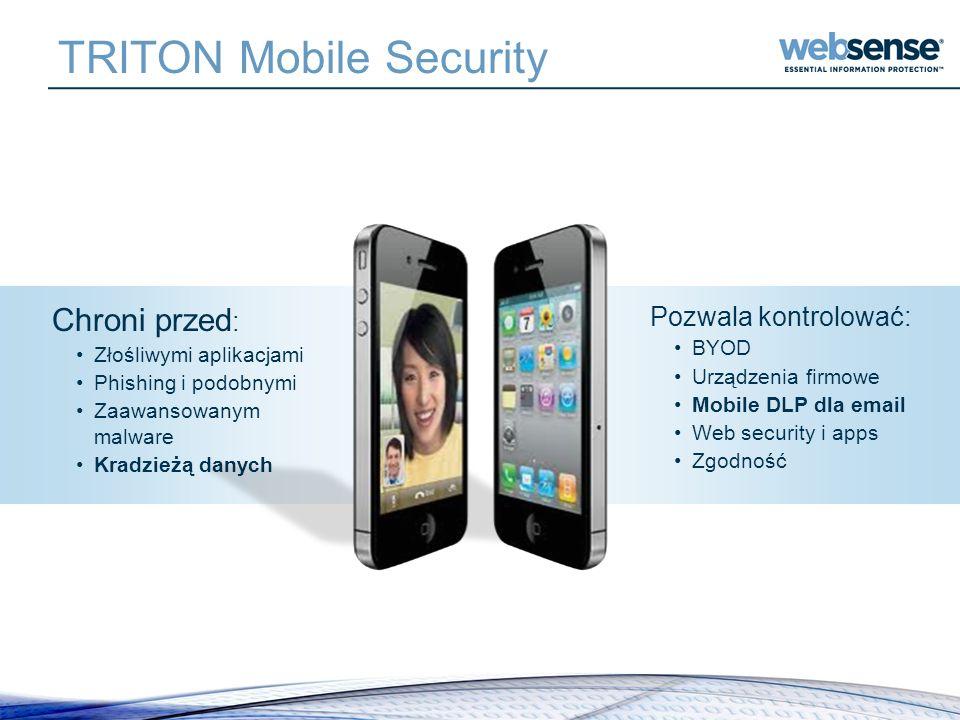 TRITON Mobile Security Chroni przed : Złośliwymi aplikacjami Phishing i podobnymi Zaawansowanym malware Kradzieżą danych Pozwala kontrolować: BYOD Urz