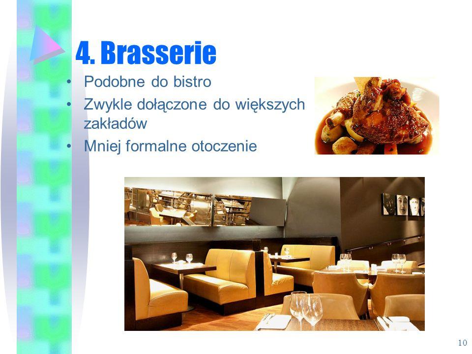 4. Brasserie Podobne do bistro Zwykle dołączone do większych zakładów Mniej formalne otoczenie 10