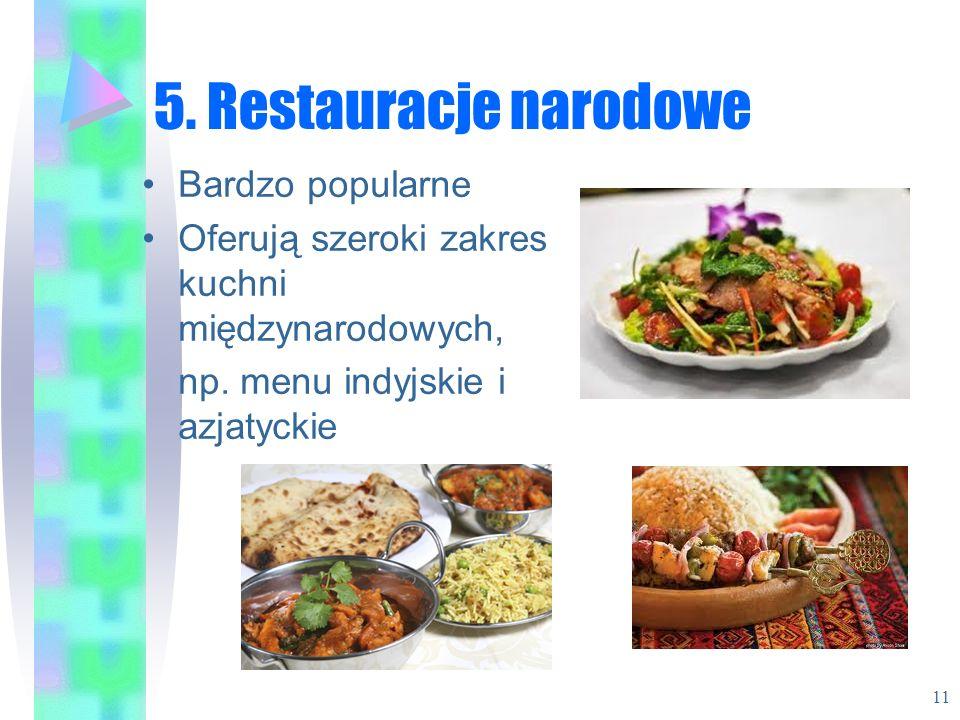 5. Restauracje narodowe Bardzo popularne Oferują szeroki zakres kuchni międzynarodowych, np. menu indyjskie i azjatyckie 11
