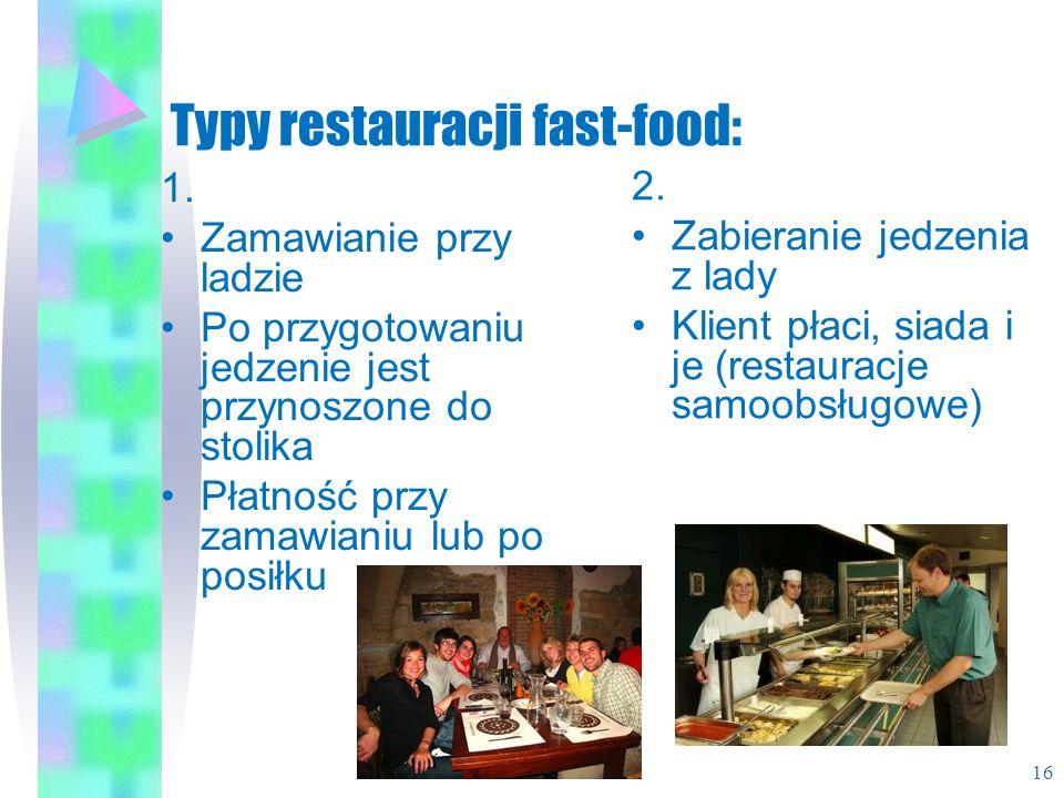 Typy restauracji fast-food: 1. Zamawianie przy ladzie Po przygotowaniu jedzenie jest przynoszone do stolika Płatność przy zamawianiu lub po posiłku 2.