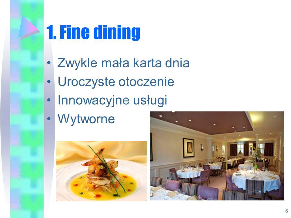 1. Fine dining Zwykle mała karta dnia Uroczyste otoczenie Innowacyjne usługi Wytworne 6