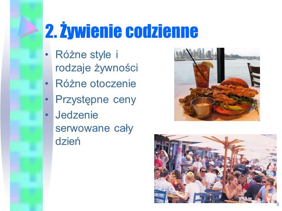 2. Żywienie codzienne Różne style i rodzaje żywności Różne otoczenie Przystępne ceny Jedzenie serwowane cały dzień 8