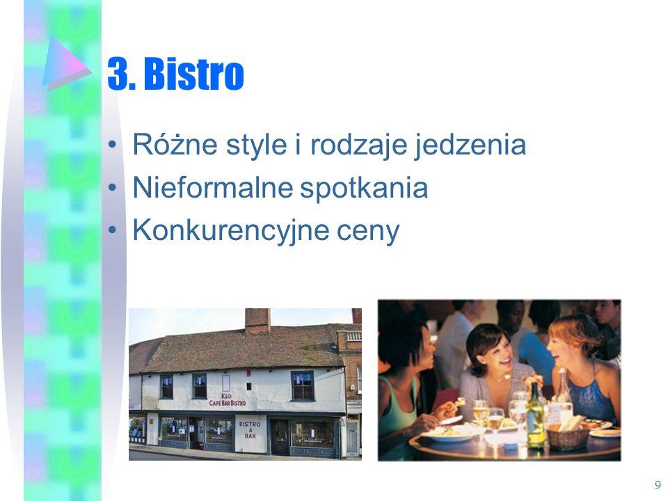 3. Bistro Różne style i rodzaje jedzenia Nieformalne spotkania Konkurencyjne ceny 9