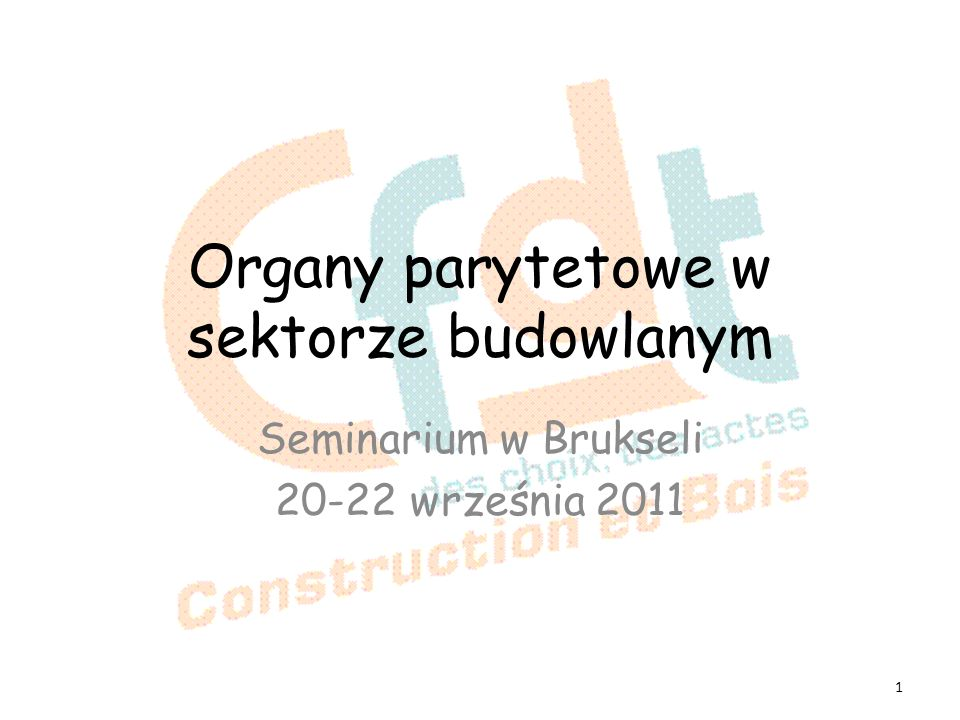 Organy parytetowe w sektorze budowlanym Seminarium w Brukseli 20-22 września 2011 1