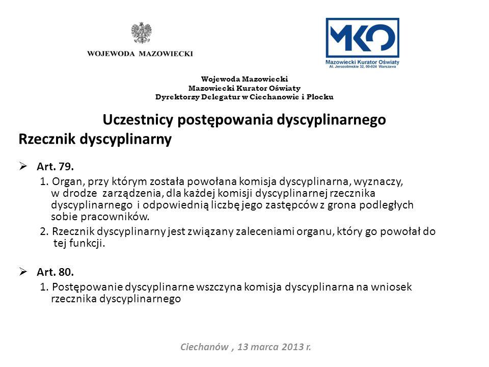 Uczestnicy postępowania dyscyplinarnego Rzecznik dyscyplinarny Art. 79. 1. Organ, przy którym została powołana komisja dyscyplinarna, wyznaczy, w drod