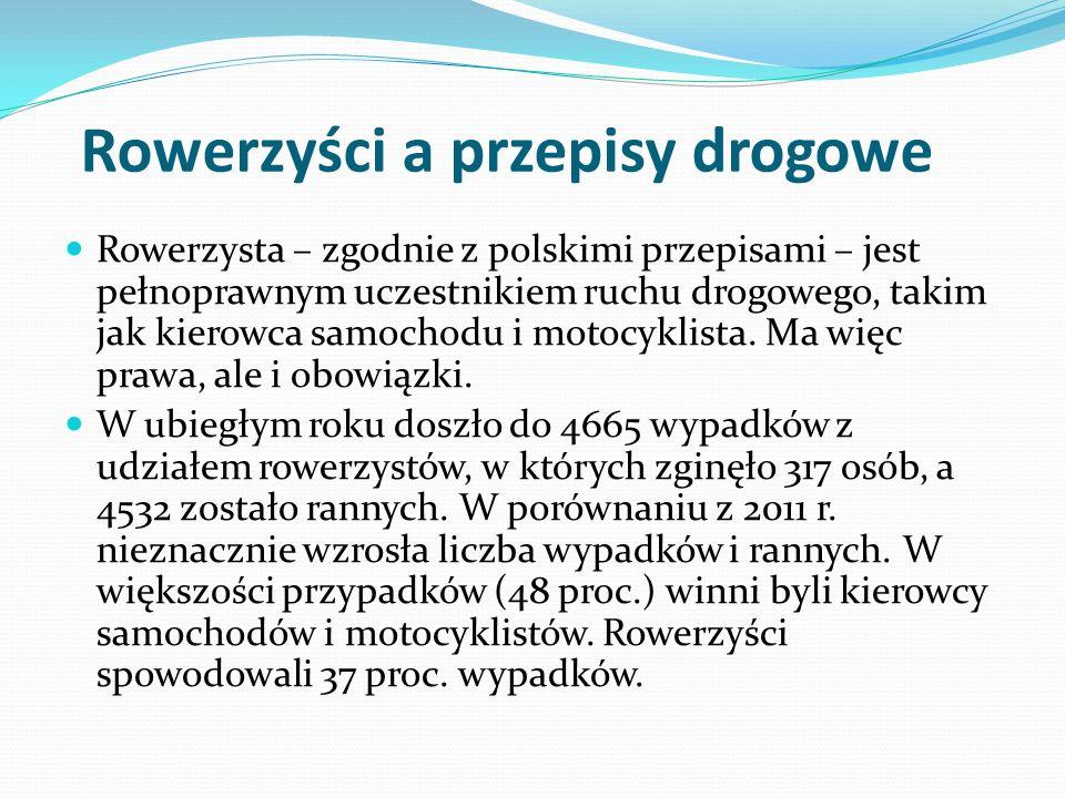 Rowerzyści a przepisy drogowe Rowerzysta – zgodnie z polskimi przepisami – jest pełnoprawnym uczestnikiem ruchu drogowego, takim jak kierowca samochod