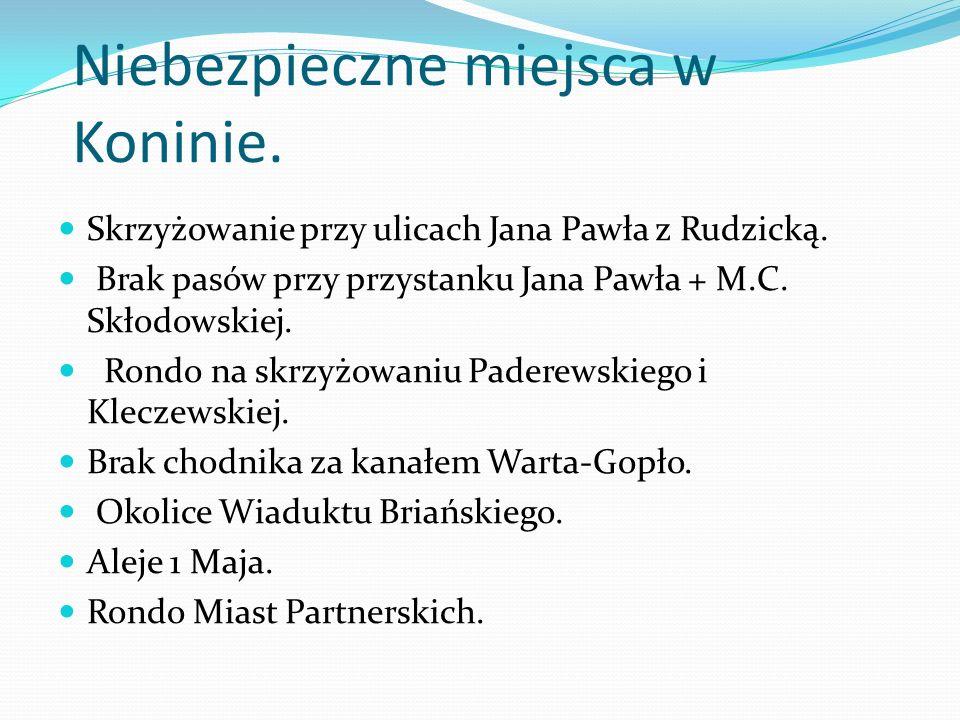 Niebezpieczne miejsca w Koninie. Skrzyżowanie przy ulicach Jana Pawła z Rudzicką. Brak pasów przy przystanku Jana Pawła + M.C. Skłodowskiej. Rondo na