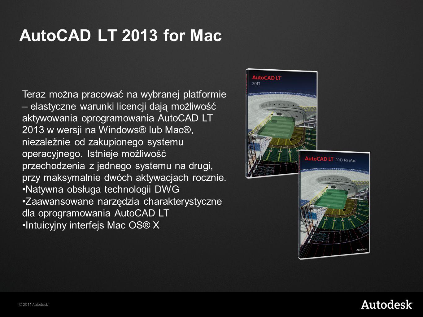 © 2011 Autodesk AutoCAD LT 2013 for Mac Teraz można pracować na wybranej platformie – elastyczne warunki licencji dają możliwość aktywowania oprogramowania AutoCAD LT 2013 w wersji na Windows® lub Mac®, niezależnie od zakupionego systemu operacyjnego.