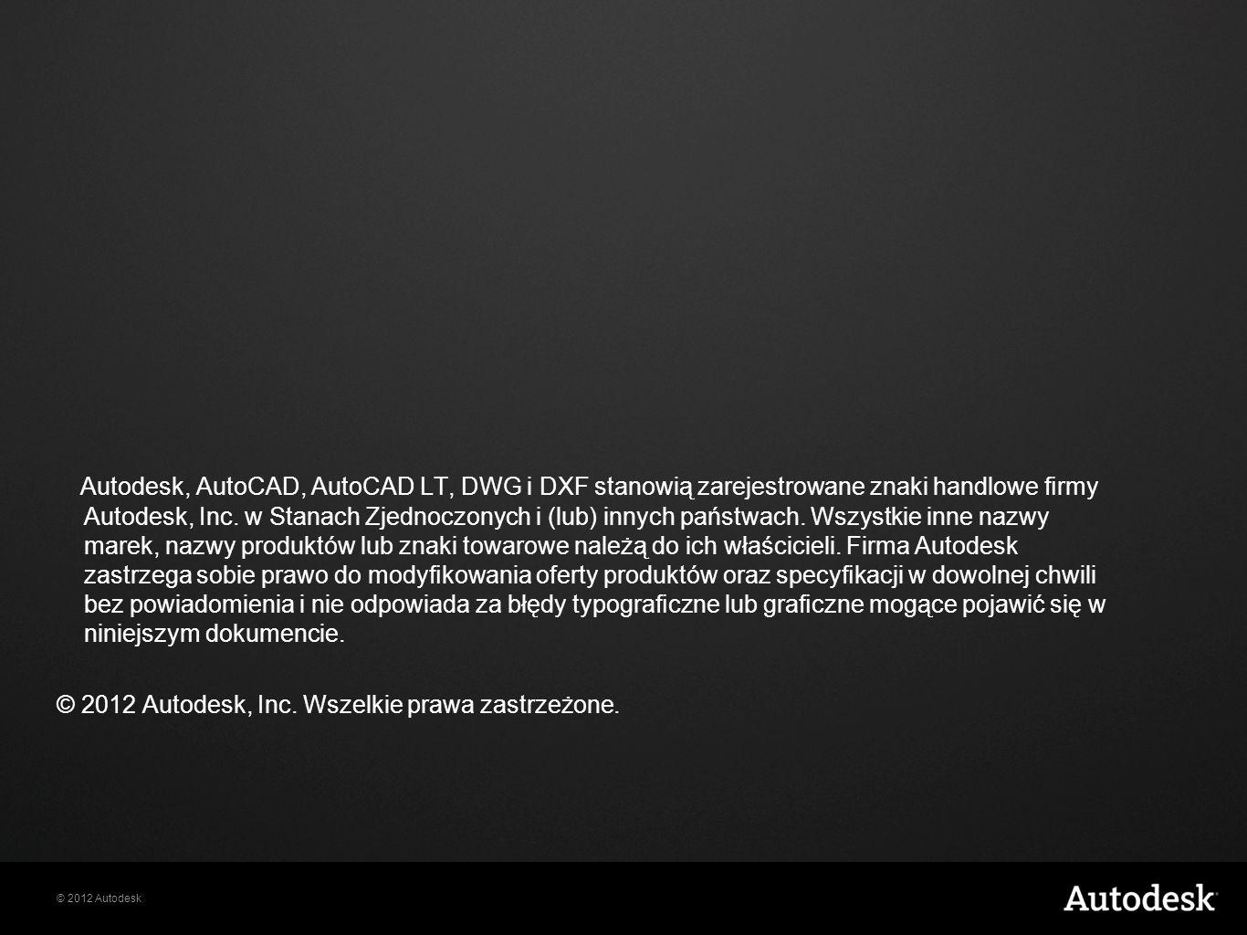 © 2012 Autodesk Autodesk, AutoCAD, AutoCAD LT, DWG i DXF stanowią zarejestrowane znaki handlowe rmy Autodesk, Inc.