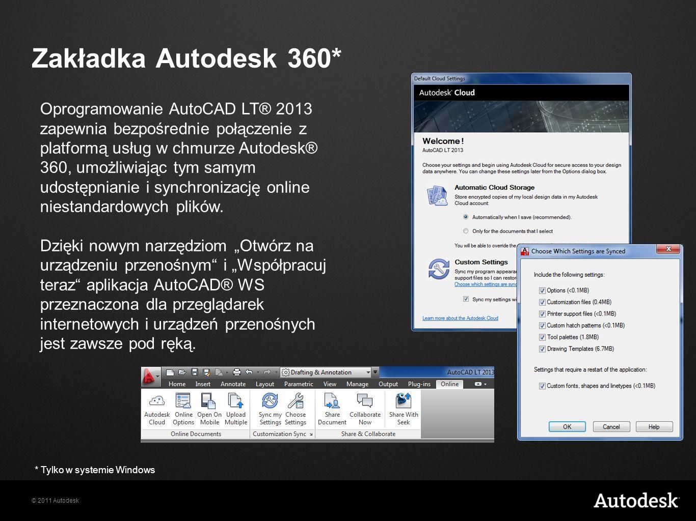 © 2011 Autodesk Zakładka Autodesk 360* Oprogramowanie AutoCAD LT® 2013 zapewnia bezpośrednie połączenie z platformą usług w chmurze Autodesk® 360, umożliwiając tym samym udostępnianie i synchronizację online niestandardowych plików.