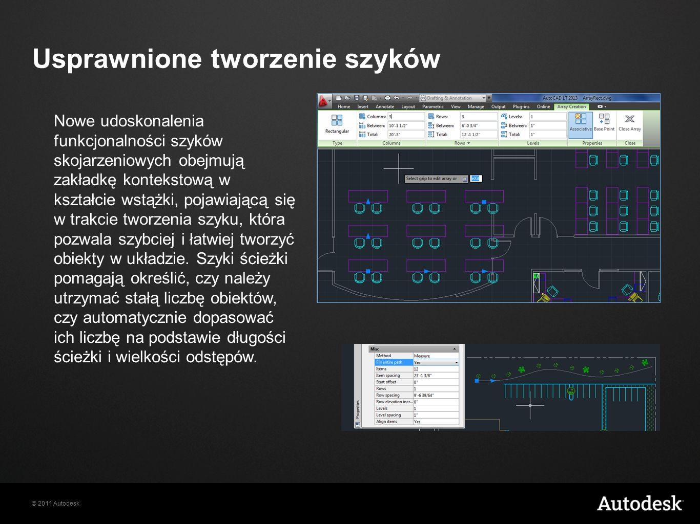 © 2011 Autodesk Usprawnione tworzenie szyków Nowe udoskonalenia funkcjonalności szyków skojarzeniowych obejmują zakładkę kontekstową w kształcie wstążki, pojawiającą się w trakcie tworzenia szyku, która pozwala szybciej i łatwiej tworzyć obiekty w układzie.